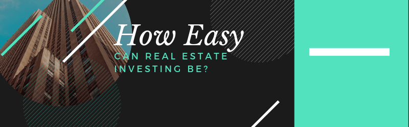 How Easy Can Real Estate Investing Be?