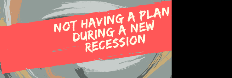 Recession Without A Plan Is A Fast Way To Go Broke