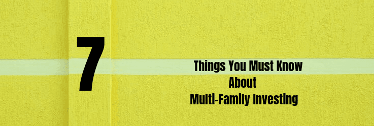 7 Things You Must Know About Multi-Family Investing